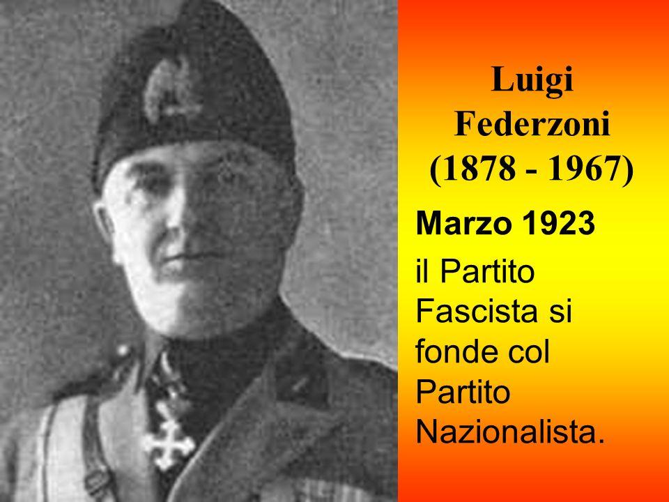 Luigi Federzoni (1878 - 1967) Marzo 1923 il Partito Fascista si fonde col Partito Nazionalista.