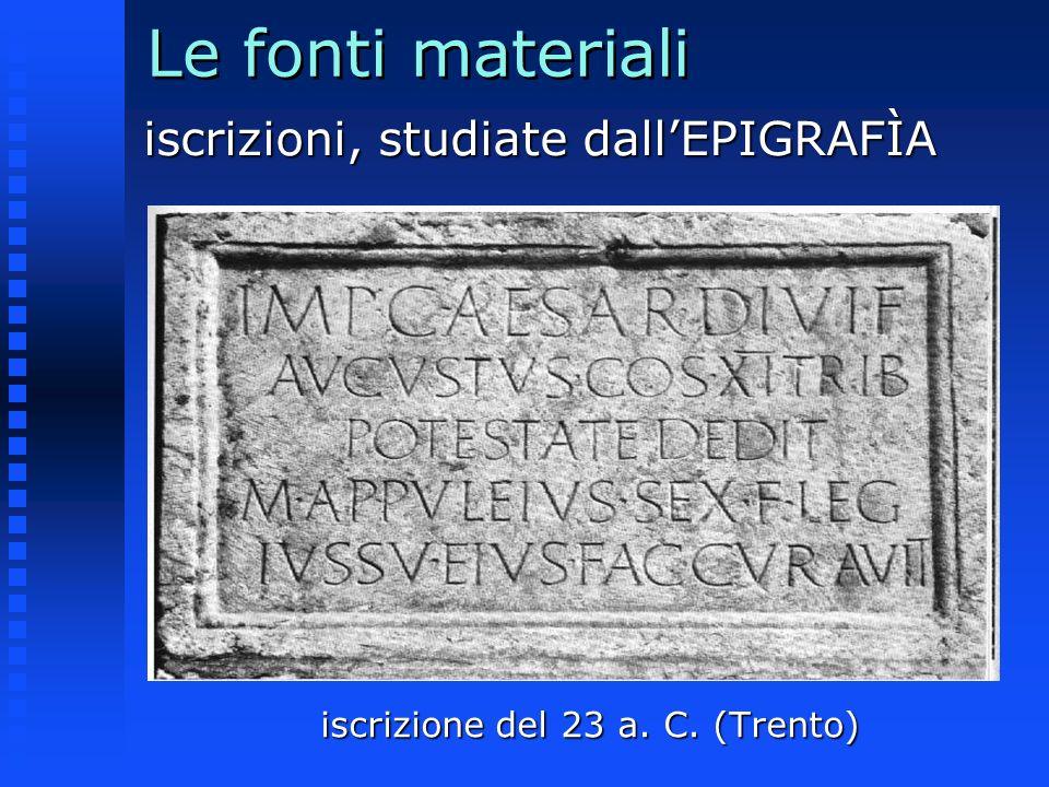 Le fonti materiali iscrizioni, studiate dallEPIGRAFÌA iscrizione del 23 a. C. (Trento)