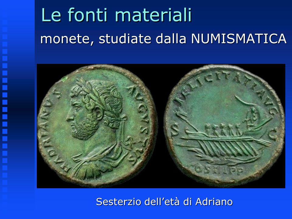 Le fonti materiali monete, studiate dalla NUMISMATICA Sesterzio delletà di Adriano