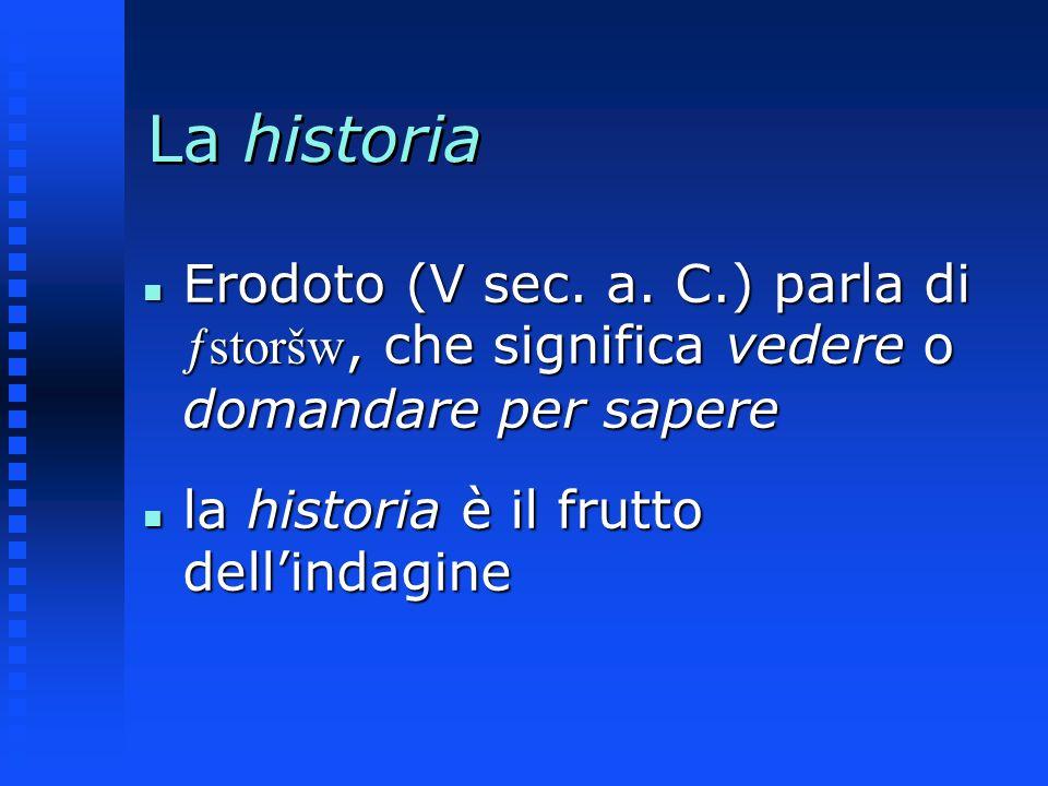 La historia Erodoto (V sec. a. C.) parla di ƒstoršw, che significa vedere o domandare per sapere Erodoto (V sec. a. C.) parla di ƒstoršw, che signific