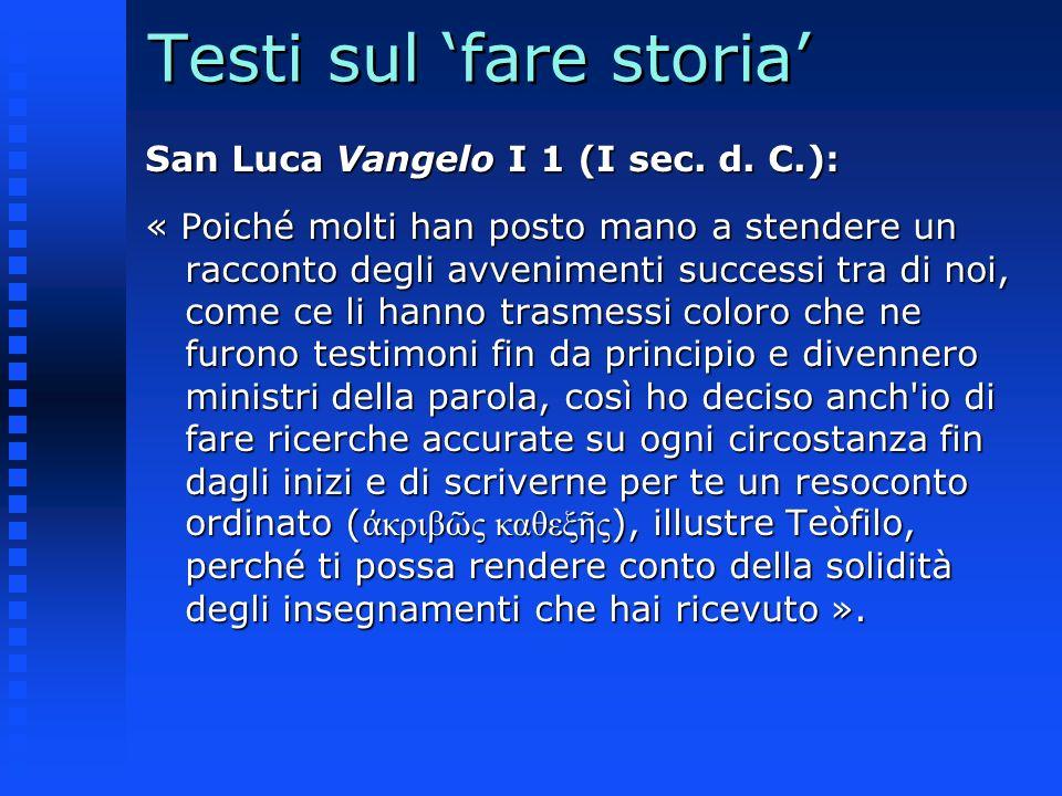 Testi sul fare storia San Luca Vangelo I 1 (I sec. d. C.): « Poiché molti han posto mano a stendere un racconto degli avvenimenti successi tra di noi,