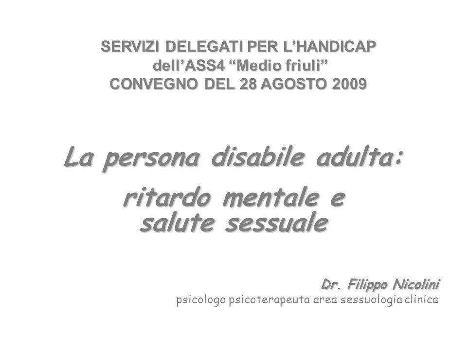 La persona disabile adulta: ritardo mentale e salute sessuale Dr. Filippo Nicolini psicologo psicoterapeuta area sessuologia clinica SERVIZI DELEGATI