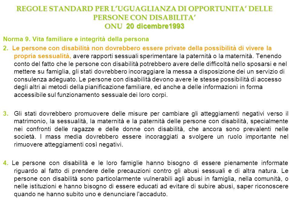 REGOLE STANDARD PER LUGUAGLIANZA DI OPPORTUNITA DELLE PERSONE CON DISABILITA ONU 20 dicembre1993 Norma 9. Vita familiare e integrità della persona 2.