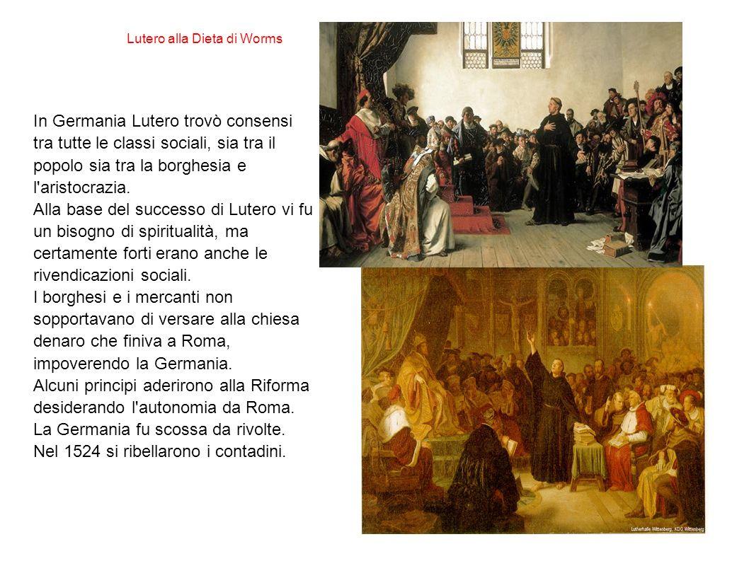 In Germania Lutero trovò consensi tra tutte le classi sociali, sia tra il popolo sia tra la borghesia e l aristocrazia.