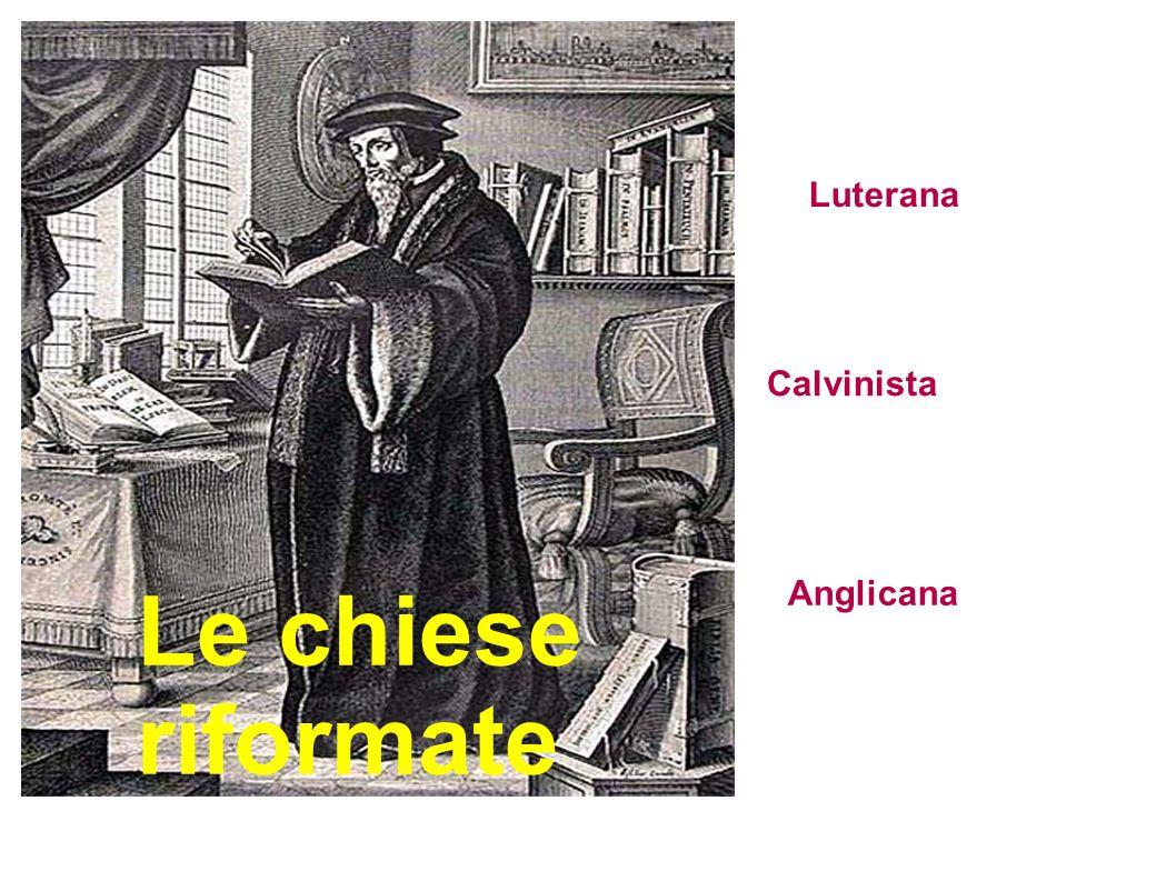 Le chiese riformate Luterana Calvinista Anglicana