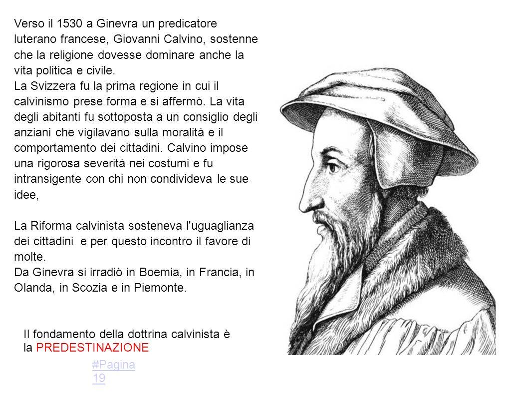 Verso il 1530 a Ginevra un predicatore luterano francese, Giovanni Calvino, sostenne che la religione dovesse dominare anche la vita politica e civile.