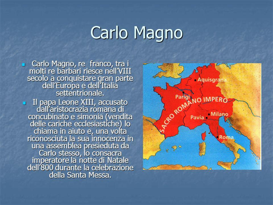 Carlo Magno Carlo Magno, re franco, tra i molti re barbari riesce nellVIII secolo a conquistare gran parte dellEuropa e dellItalia settentrionale.