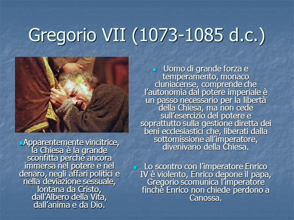 Gregorio VII (1073-1085 d.c.) Uomo di grande forza e temperamento, monaco cluniacense, comprende che lautonomia dal potere imperiale è un passo necessario per la libertà della Chiesa, ma non cede sullesercizio del potere e soprattutto sulla gestione diretta dei beni ecclesiastici che, liberati dalla sottomissione allimperatore, divenivano della Chiesa.