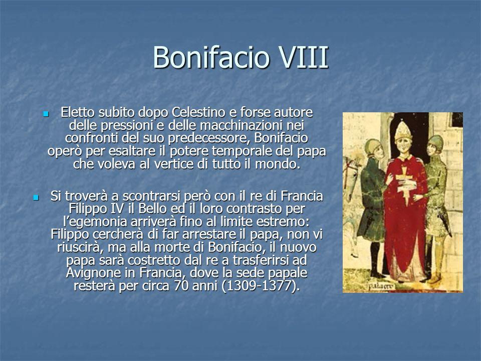 Bonifacio VIII Eletto subito dopo Celestino e forse autore delle pressioni e delle macchinazioni nei confronti del suo predecessore, Bonifacio operò per esaltare il potere temporale del papa che voleva al vertice di tutto il mondo.