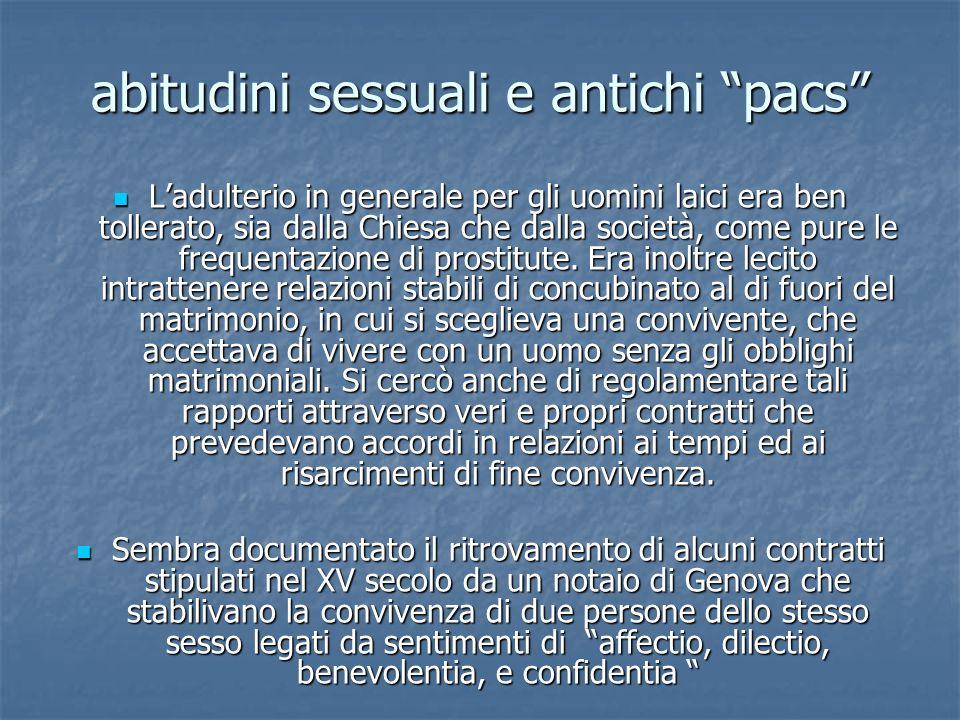 abitudini sessuali e antichi pacs Ladulterio in generale per gli uomini laici era ben tollerato, sia dalla Chiesa che dalla società, come pure le frequentazione di prostitute.