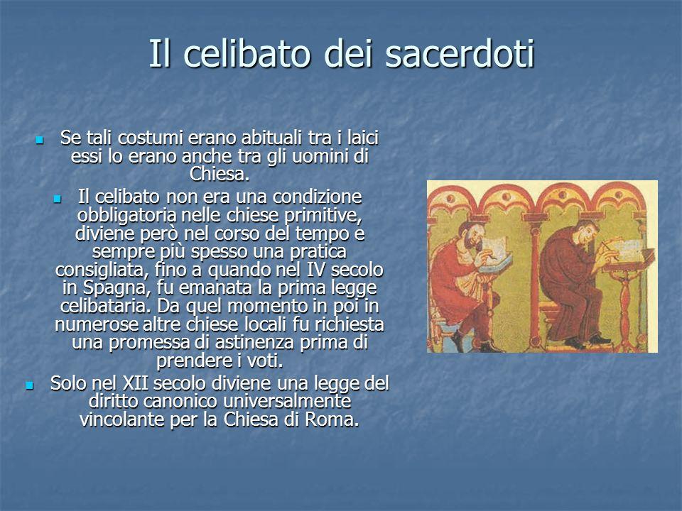 Il celibato dei sacerdoti Se tali costumi erano abituali tra i laici essi lo erano anche tra gli uomini di Chiesa.