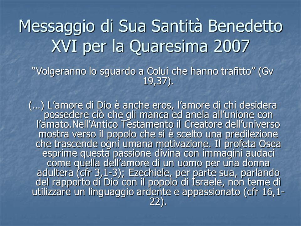 Messaggio di Sua Santità Benedetto XVI per la Quaresima 2007 Volgeranno lo sguardo a Colui che hanno trafitto (Gv 19,37).
