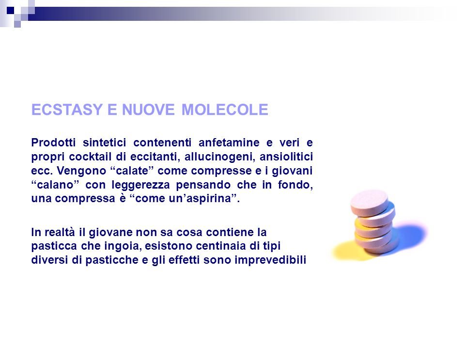 ECSTASY E NUOVE MOLECOLE Prodotti sintetici contenenti anfetamine e veri e propri cocktail di eccitanti, allucinogeni, ansiolitici ecc.