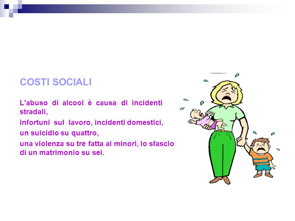 COSTI SOCIALI L'abuso di alcool è causa di incidenti stradali, infortuni sul lavoro, incidenti domestici, un suicidio su quattro, una violenza su tre