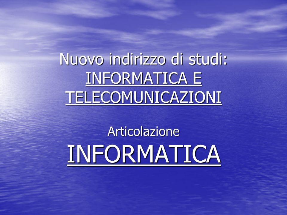 Nuovo indirizzo di studi: INFORMATICA E TELECOMUNICAZIONI Articolazione INFORMATICA