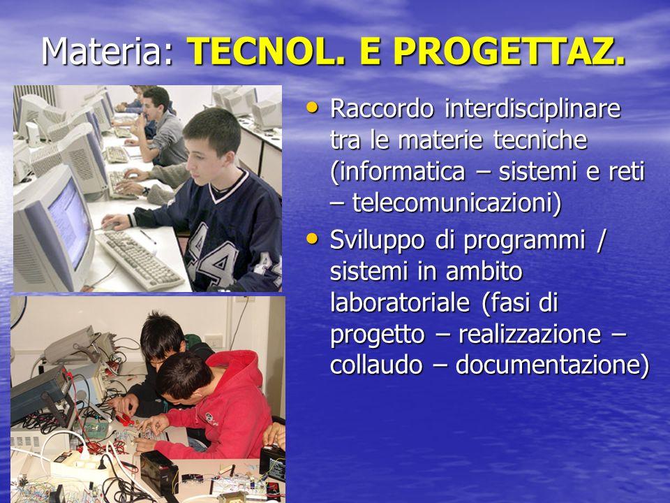 Materia: TECNOL. E PROGETTAZ. Raccordo interdisciplinare tra le materie tecniche (informatica – sistemi e reti – telecomunicazioni) Raccordo interdisc