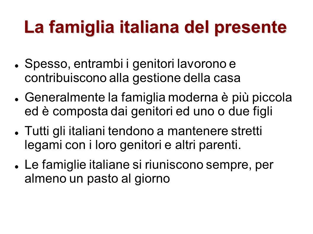La famiglia italiana del presente Spesso, entrambi i genitori lavorono e contribuiscono alla gestione della casa Generalmente la famiglia moderna è pi