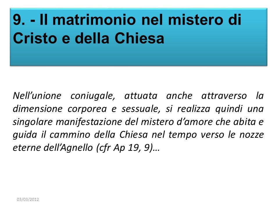 9. - Il matrimonio nel mistero di Cristo e della Chiesa Nellunione coniugale, attuata anche attraverso la dimensione corporea e sessuale, si realizza