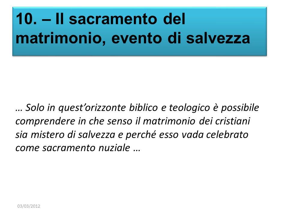 10. – Il sacramento del matrimonio, evento di salvezza … Solo in questorizzonte biblico e teologico è possibile comprendere in che senso il matrimonio