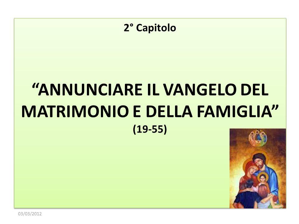 2° Capitolo ANNUNCIARE IL VANGELO DEL MATRIMONIO E DELLA FAMIGLIA (19-55) 2° Capitolo ANNUNCIARE IL VANGELO DEL MATRIMONIO E DELLA FAMIGLIA (19-55) 03
