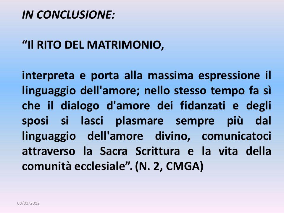 IN CONCLUSIONE: Il RITO DEL MATRIMONIO, interpreta e porta alla massima espressione il linguaggio dell'amore; nello stesso tempo fa sì che il dialogo