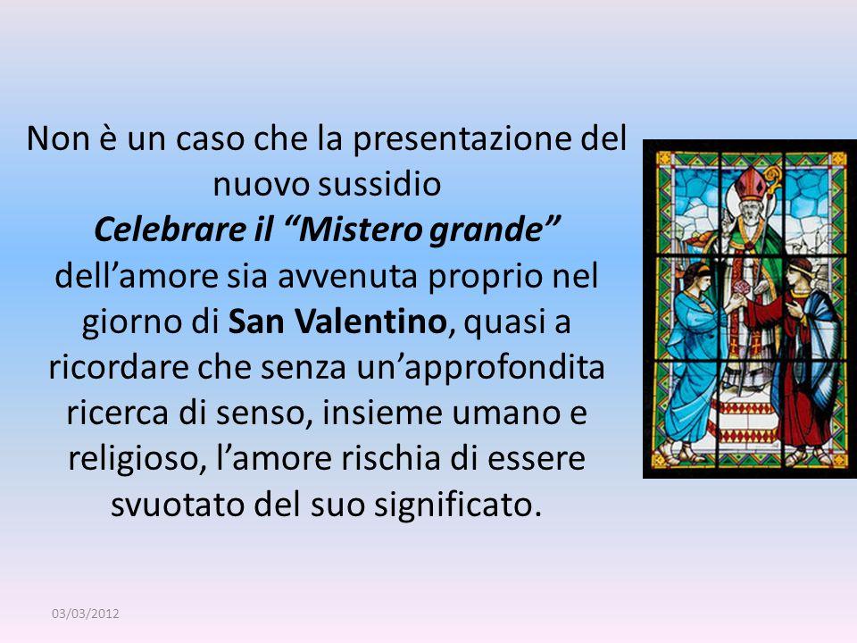 Non è un caso che la presentazione del nuovo sussidio Celebrare il Mistero grande dellamore sia avvenuta proprio nel giorno di San Valentino, quasi a