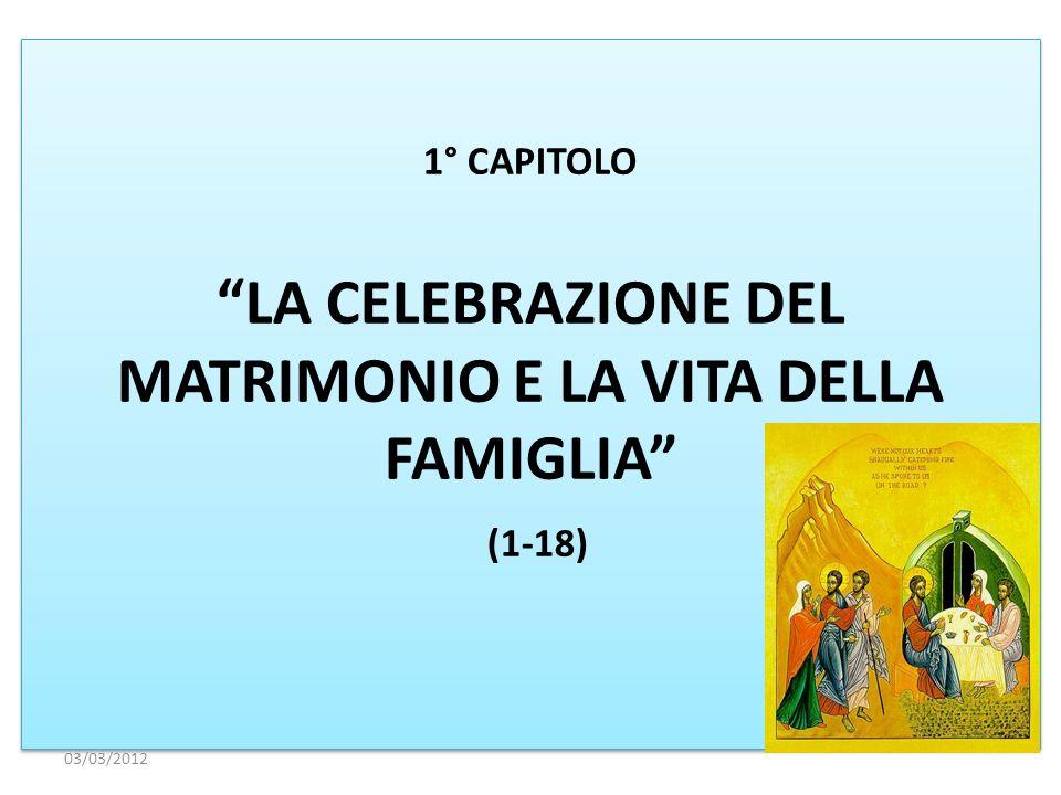 1° CAPITOLO LA CELEBRAZIONE DEL MATRIMONIO E LA VITA DELLA FAMIGLIA (1-18) 03/03/2012