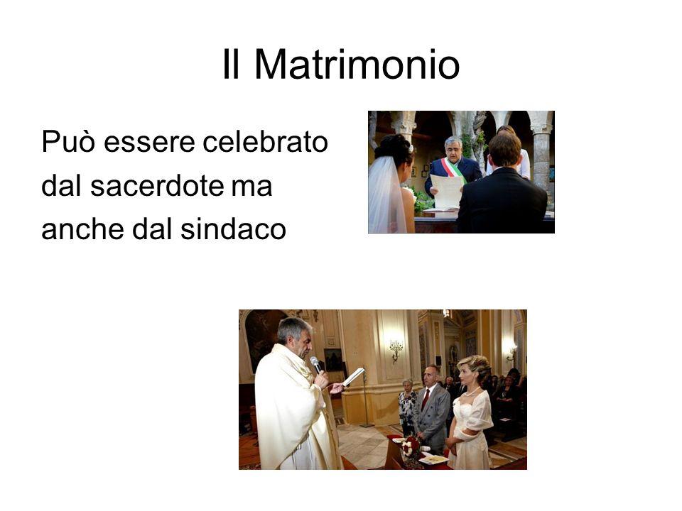 Il Matrimonio Può essere celebrato dal sacerdote ma anche dal sindaco