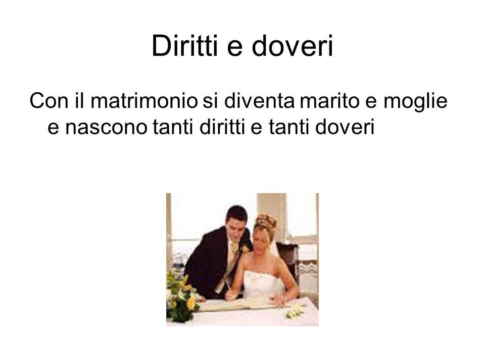 Diritti e doveri Con il matrimonio si diventa marito e moglie e nascono tanti diritti e tanti doveri