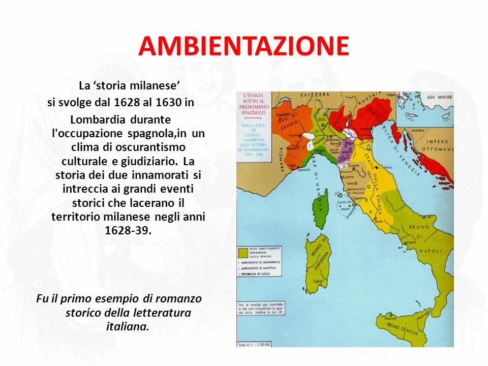AMBIENTAZIONE La storia milanese si svolge dal 1628 al 1630 in Lombardia durante l'occupazione spagnola,in un clima di oscurantismo culturale e giudiz