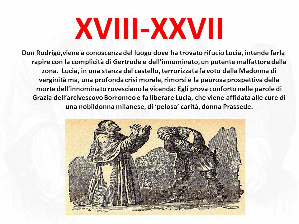 XVIII-XXVII Don Rodrigo,viene a conoscenza del luogo dove ha trovato rifucio Lucia, intende farla rapire con la complicità di Gertrude e dellinnominat
