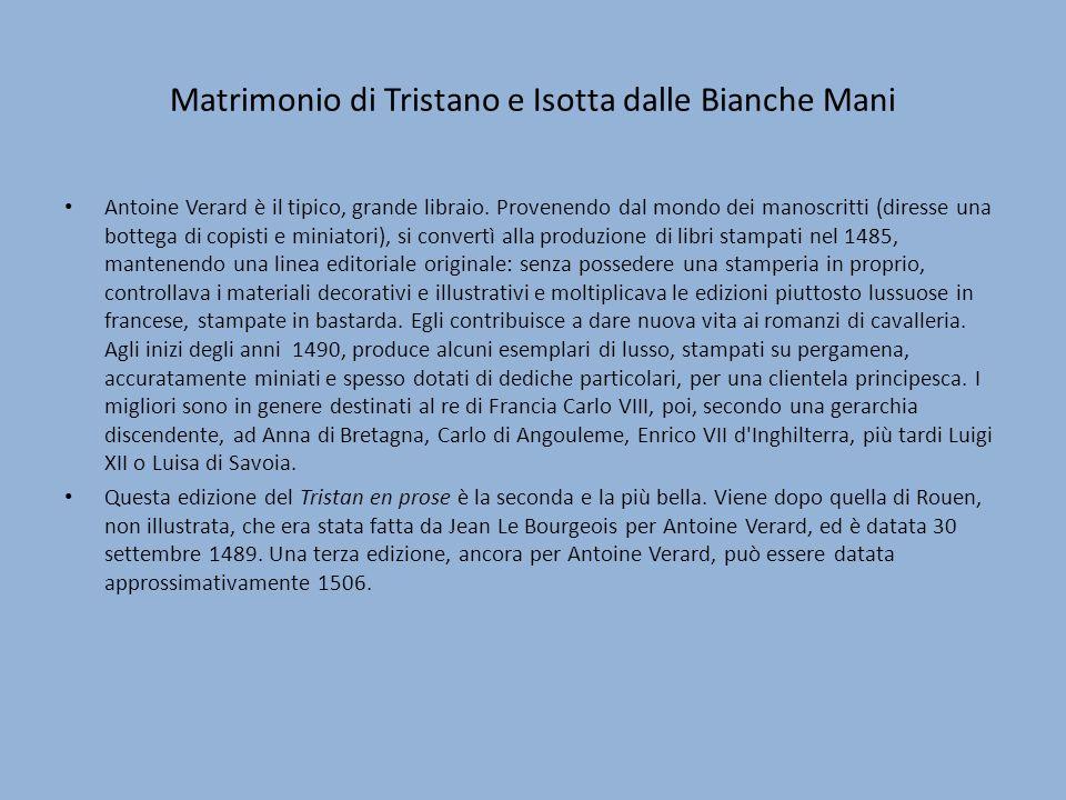 Matrimonio di Tristano e Isotta dalle Bianche Mani Antoine Verard è il tipico, grande libraio. Provenendo dal mondo dei manoscritti (diresse una botte