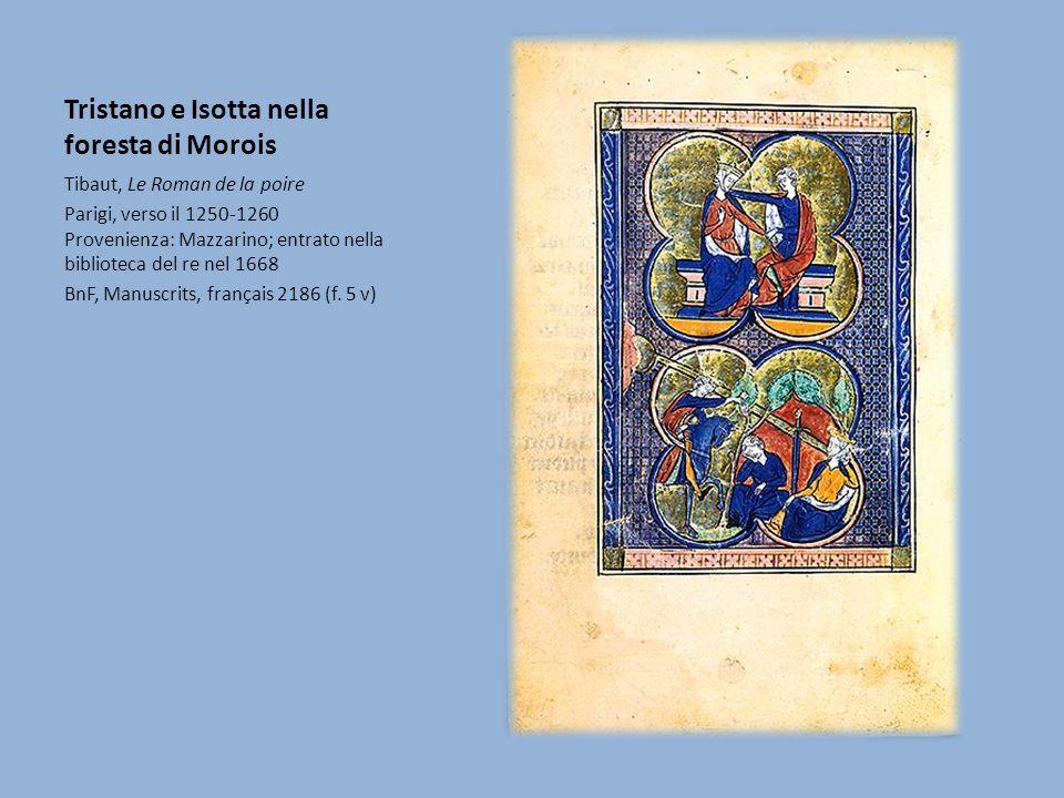 Tristano e Isotta nella foresta di Morois Tibaut, Le Roman de la poire Parigi, verso il 1250-1260 Provenienza: Mazzarino; entrato nella biblioteca del re nel 1668 BnF, Manuscrits, français 2186 (f.
