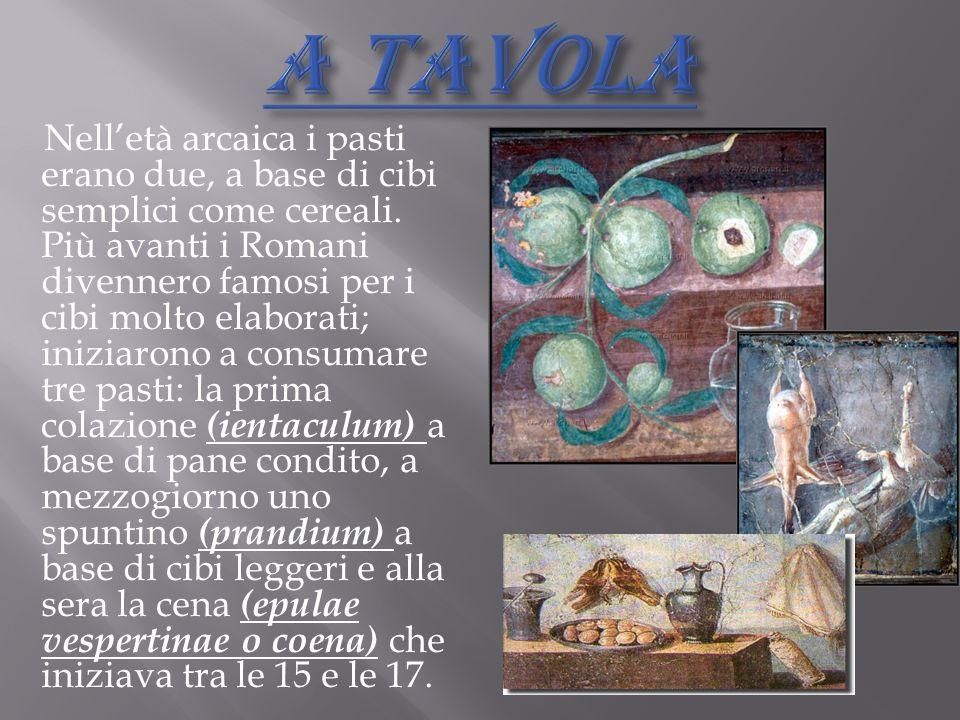 Nelletà arcaica i pasti erano due, a base di cibi semplici come cereali. Più avanti i Romani divennero famosi per i cibi molto elaborati; iniziarono a