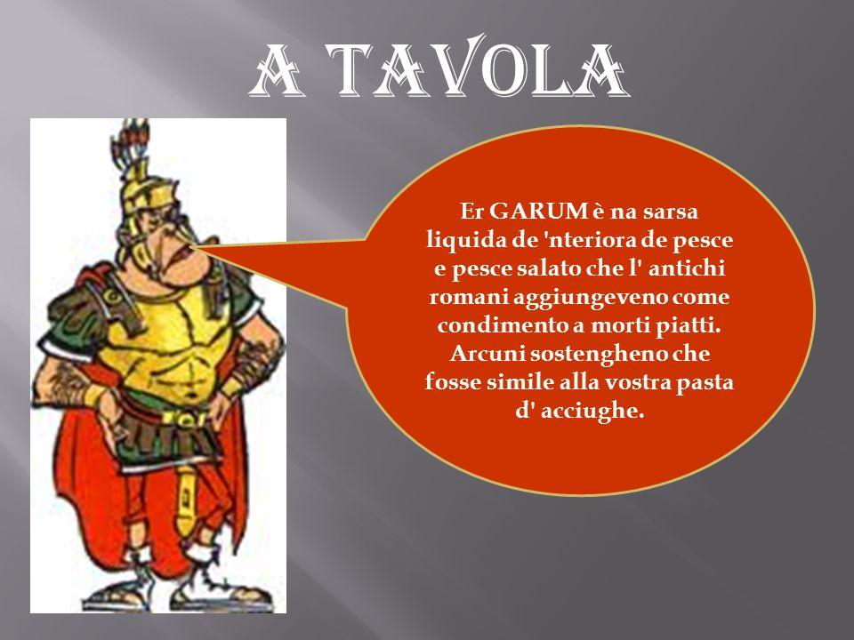 Er GARUM è na sarsa liquida de 'nteriora de pesce e pesce salato che l' antichi romani aggiungeveno come condimento a morti piatti. Arcuni sostengheno