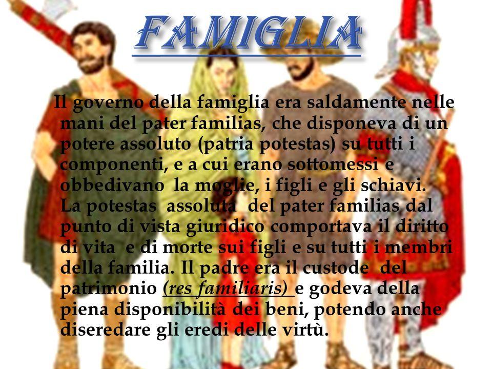 Il governo della famiglia era saldamente nelle mani del pater familias, che disponeva di un potere assoluto (patria potestas) su tutti i componenti, e