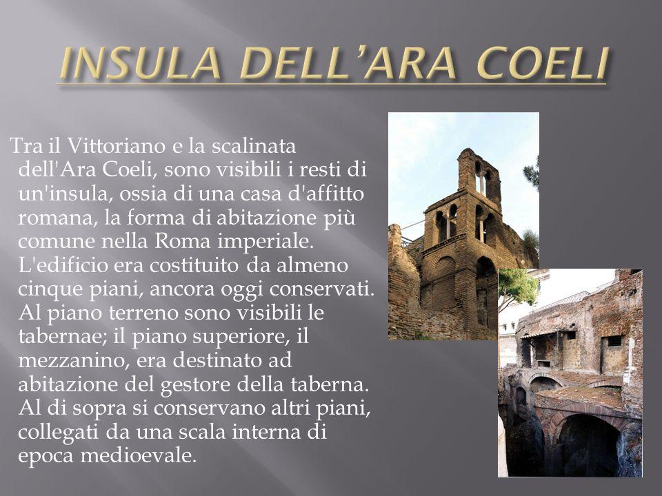 Tra il Vittoriano e la scalinata dell'Ara Coeli, sono visibili i resti di un'insula, ossia di una casa d'affitto romana, la forma di abitazione più co