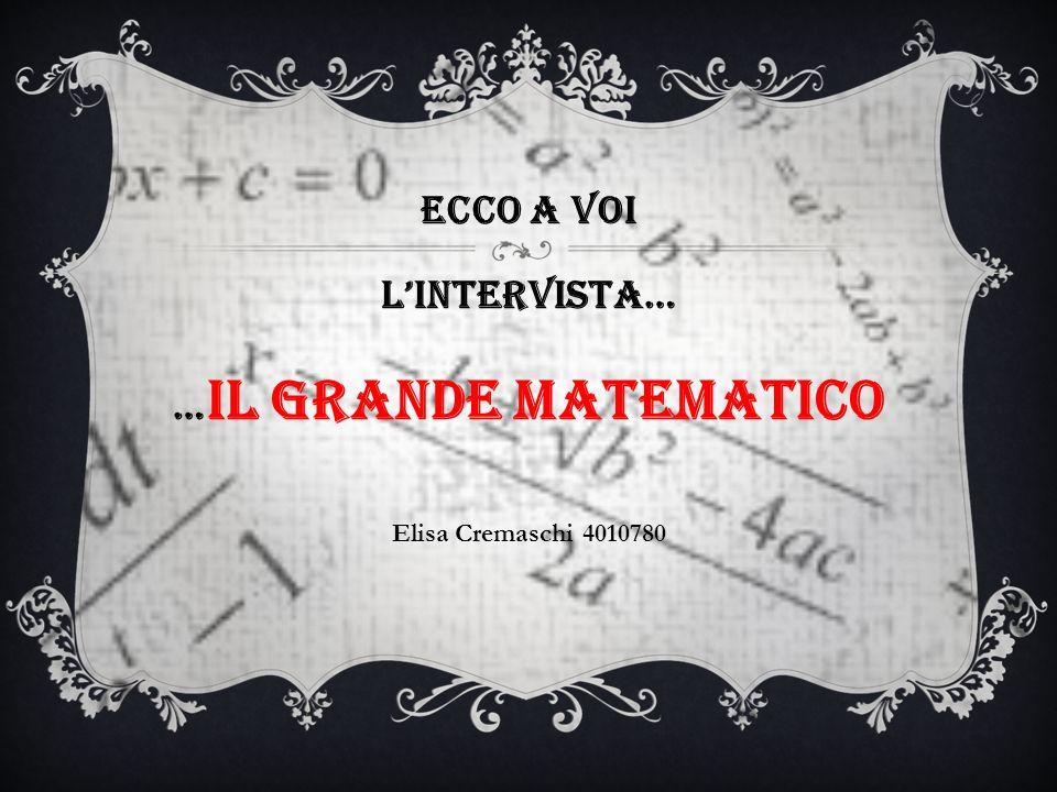 Ecco a voi Lintervista… … il grande matematico Elisa Cremaschi 4010780