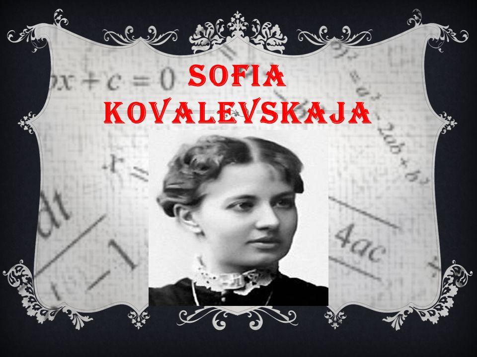 Sofia Kovalevskaja, considerata la prima grande matematica moderna, nasce a Mosca nel 1850, da genitori appartenenti alla nobiltà russa.