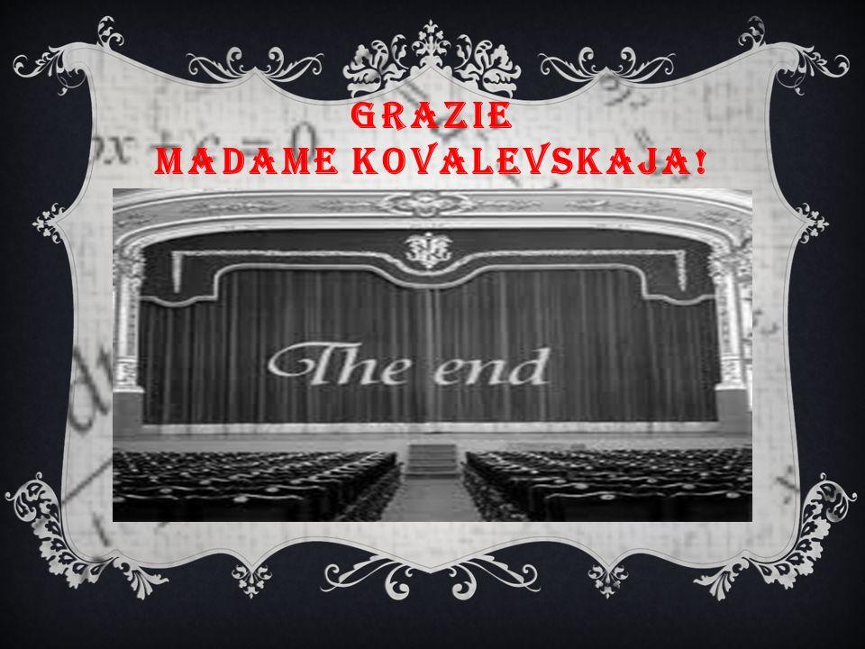 GRAZIE MADAME KOVALEVSKAJA!