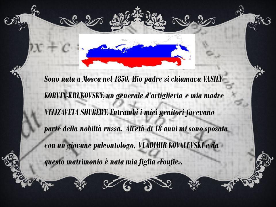 Sono nata a Mosca nel 1850.