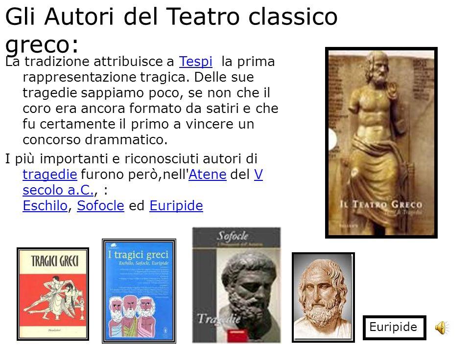 Gli Autori del Teatro classico greco: La tradizione attribuisce a Tespi la prima rappresentazione tragica. Delle sue tragedie sappiamo poco, se non ch