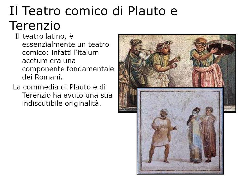 Il Teatro comico di Plauto e Terenzio Il teatro latino, è essenzialmente un teatro comico: infatti litalum acetum era una componente fondamentale dei