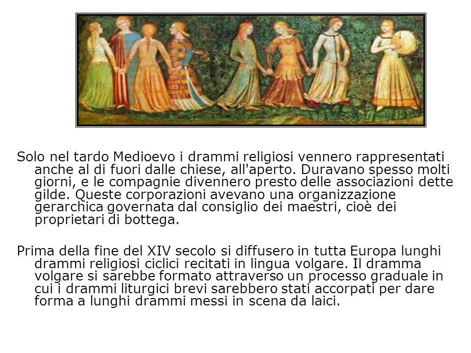 Solo nel tardo Medioevo i drammi religiosi vennero rappresentati anche al di fuori dalle chiese, all'aperto. Duravano spesso molti giorni, e le compag