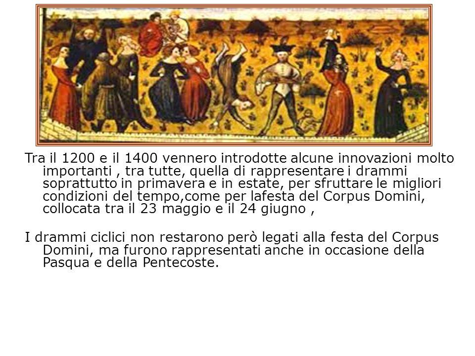 Tra il 1200 e il 1400 vennero introdotte alcune innovazioni molto importanti, tra tutte, quella di rappresentare i drammi soprattutto in primavera e i