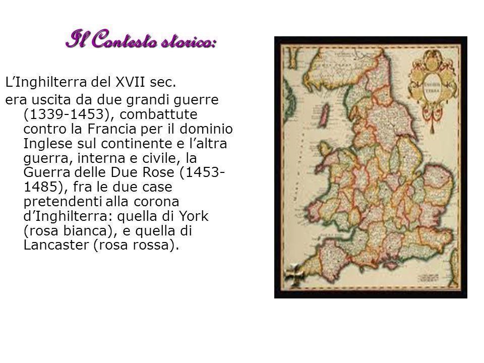 LInghilterra del XVII sec. era uscita da due grandi guerre (1339-1453), combattute contro la Francia per il dominio Inglese sul continente e laltra gu