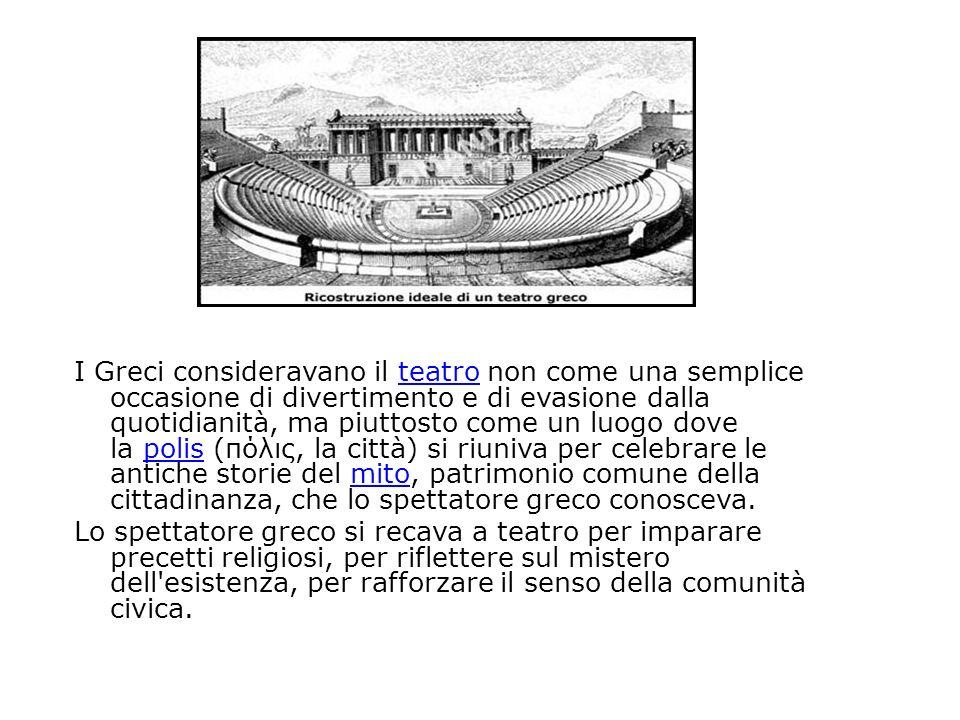 I Greci consideravano il teatro non come una semplice occasione di divertimento e di evasione dalla quotidianità, ma piuttosto come un luogo dove la p