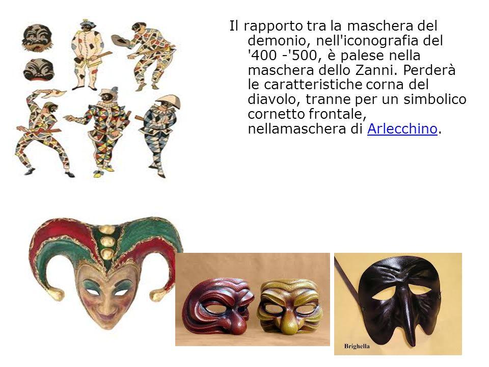 Il rapporto tra la maschera del demonio, nell'iconografia del '400 -'500, è palese nella maschera dello Zanni. Perderà le caratteristiche corna del di