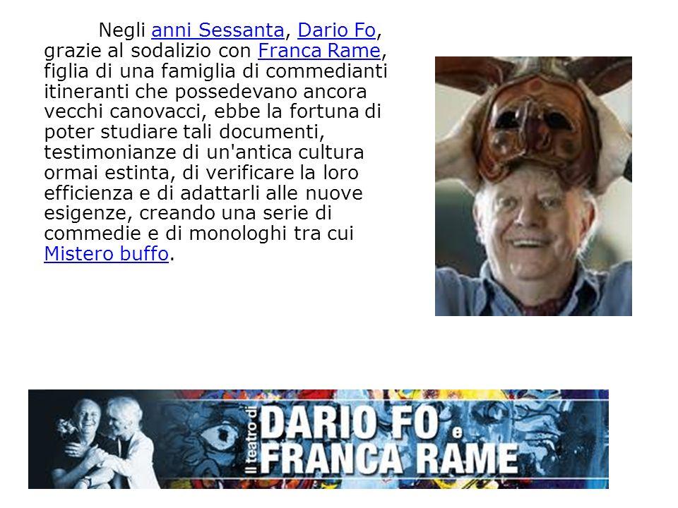 Negli anni Sessanta, Dario Fo, grazie al sodalizio con Franca Rame, figlia di una famiglia di commedianti itineranti che possedevano ancora vecchi can