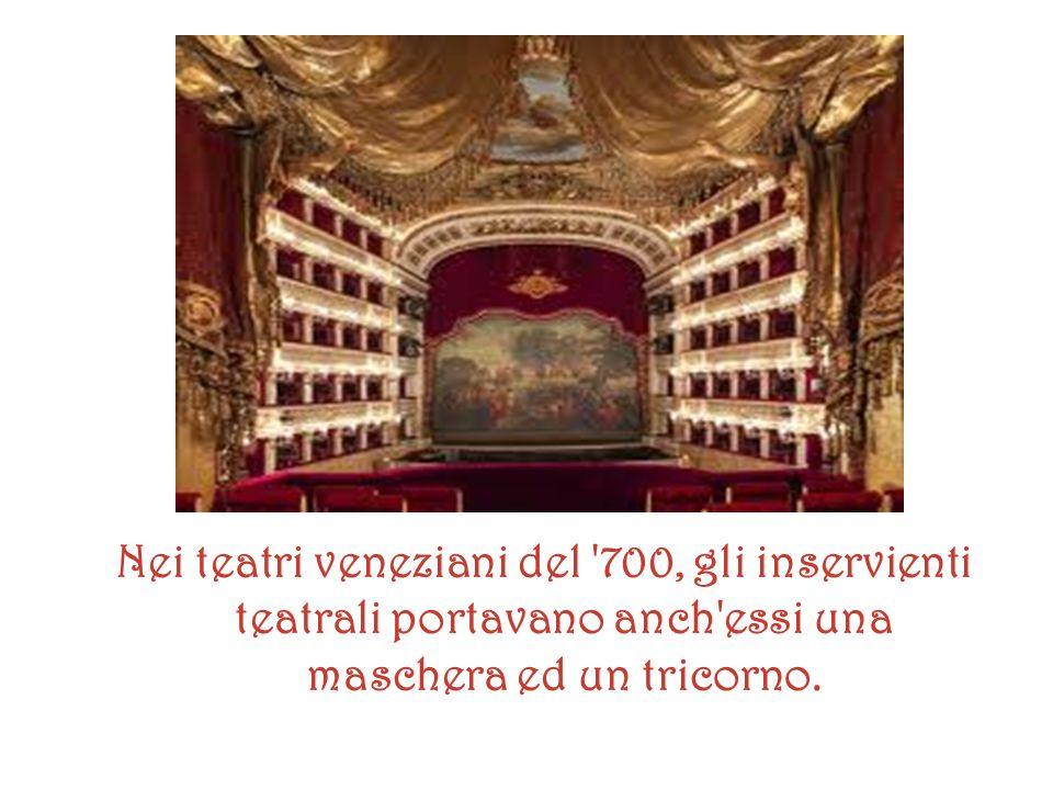 Nei teatri veneziani del '700, gli inservienti teatrali portavano anch'essi una maschera ed un tricorno.